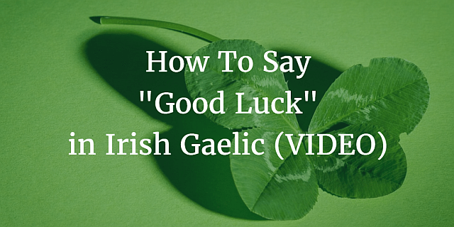 How to Say - Good Luck in Irish
