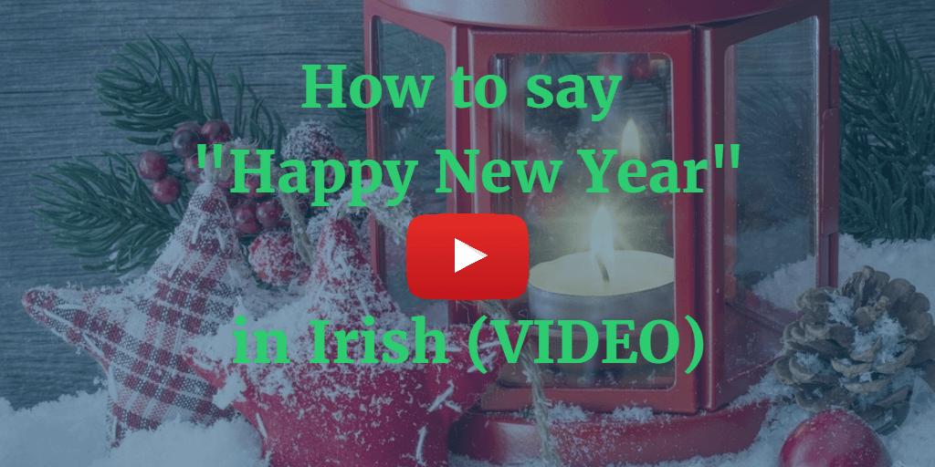 How To Say - Happy New Year in Irish Gaelic (VIDEO)