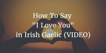 How To Say – I Love You in Irish Gaelic (VIDEO)