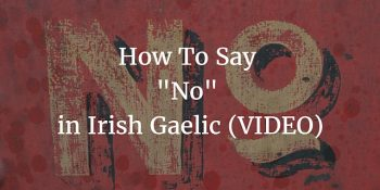 How To Say – No in Irish Gaelic (VIDEO) article
