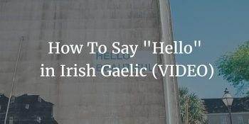 How To Say - Hello in Irish Gaelic (VIDEO)