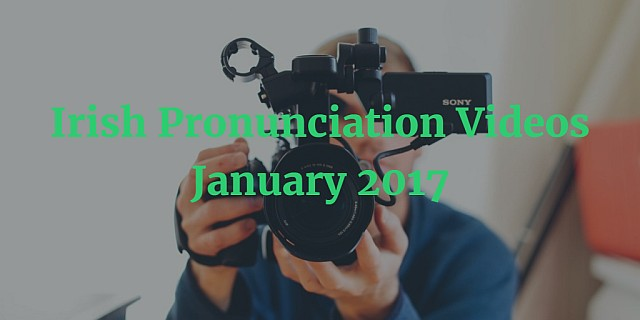 Irish Pronunciation Videos January 2017 article
