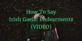 How To Say - Irish Gaelic Endearments (VIDEO)