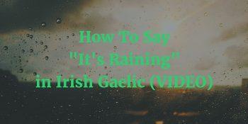 How To Say - It's Raining in Irish Gaelic (VIDEO) article