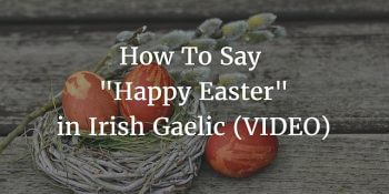 How To Say - Happy Easter in Irish Gaelic (VIDEO)