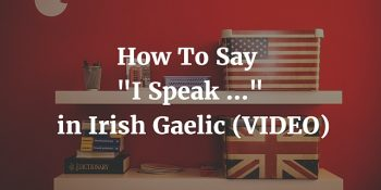 "How to say - ""I speak"" in Irish Gaelic (VIDEO) article"