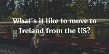 What's It Like to Move to Ireland from the US BLOG POST