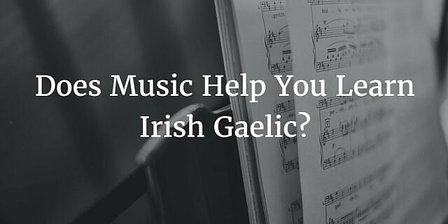 Does Music Help You Learn Irish Gaelic?