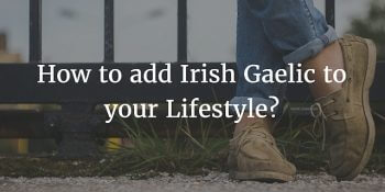 How To Add Irish Gaelic To Your Lifestyle