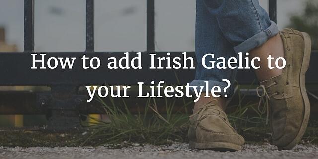 How To Add Irish Gaelic To Your Lifestyle