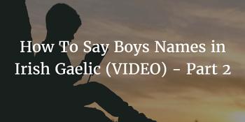 How To Say Boys Names in Irish Gaelic part 2