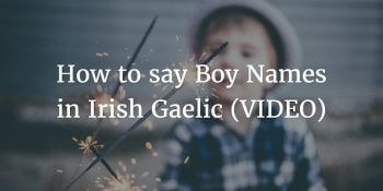 How to say Boy Names in Irish Gaelic (VIDEO) | Part 1
