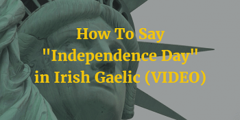 """How To Say - """"Independence Day"""" in Irish Gaelic (VIDEO)"""