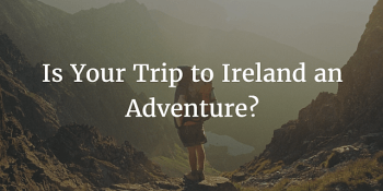 Is Your Trip to Ireland an Adventure