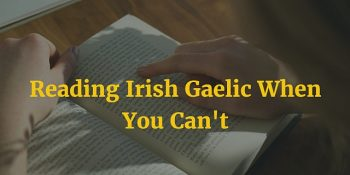 Reading Irish Gaelic When You Can't