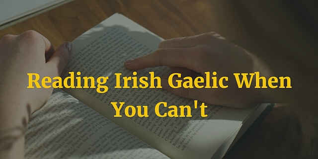Reading Irish Gaelic When You Can't