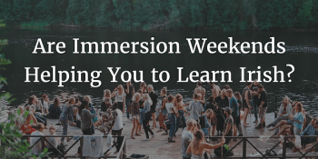Are Immersion Weekends Helping You to Learn Irish article