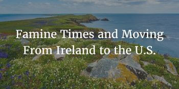 Famine Times and Moving From Ireland to the U.S. (Ep. 62) [Re-run]