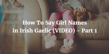 How To Say - Girl Names in Irish Gaelic (VIDEO) part 1 article