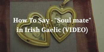 How To Say - Soul mate in Irish Gaelic (VIDEO) article