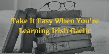 Take It Easy When You're Learning Irish Gaelic (Ep. 63)