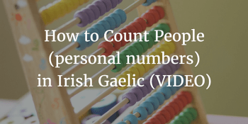 How to Count People (personal numbers) in Irish Gaelic (VIDEO)