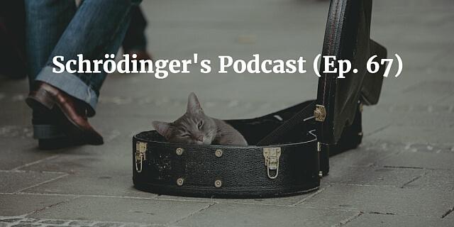 Schrödinger's Podcast (Ep. 67) [Re-run] article
