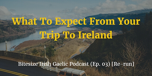 What to expect from your trip to Ireland