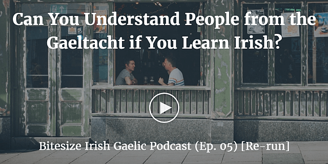 Can You Understand People from the Gaeltacht if You Learn Irish? (Ep. 05) [Re-run]