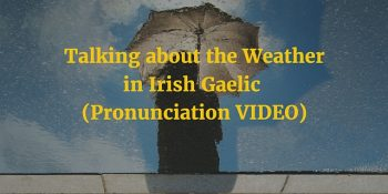 Talking about the Weather in Irish Gaelic (VIDEO)
