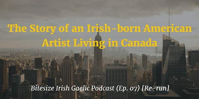 The Story of an Irish-born American Artist Living in Canada