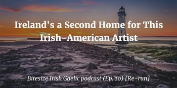 Ireland's a Second Home for This Irish-American Artist