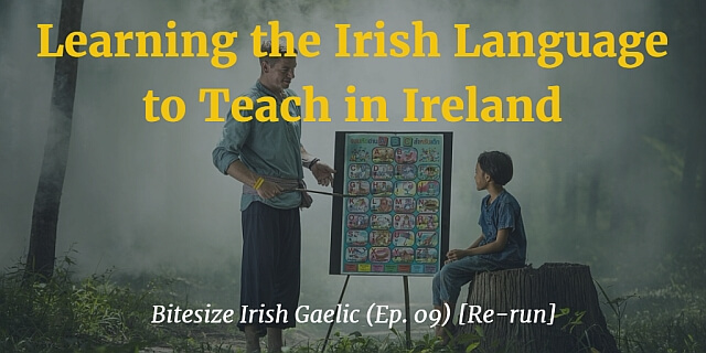 Learning the Irish Language to Teach in Ireland (Ep.09) [Re-run] article
