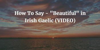"""How To Say - """"Beautiful"""" in Irish Gaelic (VIDEO)"""