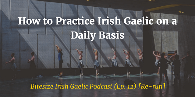 How to practice Irish Gaelic on a daily basis article