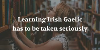 Learning Irish Gaelic Has To Be Taken Seriously