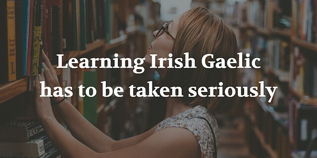 Learning Irish Gaelic Has To Be Taken Seriously
