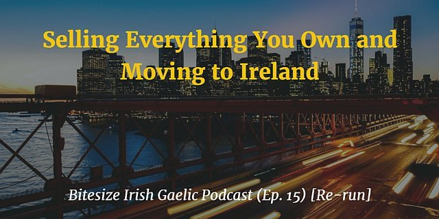 Selling everything you own and moving to Ireland