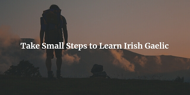 Take Small Steps to Learn Irish Gaelic