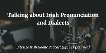 Talking about Irish Pronunciation and Dialects