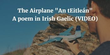"The Airplane ""An tEitleán"" - A Poem In Irish Gaelic (VIDEO)"