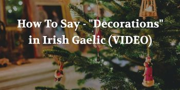 How To Say - Decorations in Irish Gaelic (VIDEO) article
