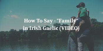 "How To Say - ""Family"" in Irish Gaelic (VIDEO)"