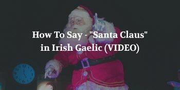 "How To Say - ""Santa Claus"" in Irish Gaelic (VIDEO)"