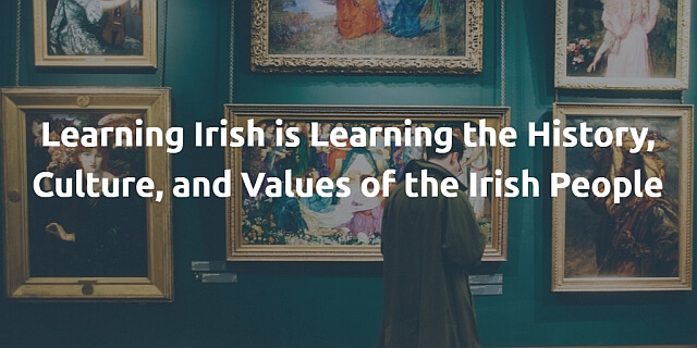 Learning Irish is Learning the History, Culture, and Values of the Irish People