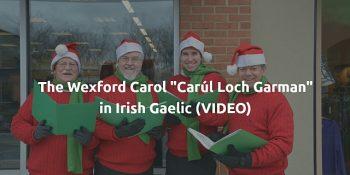 the wexford carol in irish video article