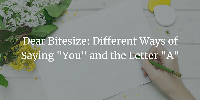 Dear Bitesize Different Ways of Saying You and the Letter A blog post