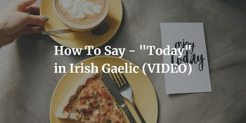 """How To Say - """"Today"""" in Irish Gaelic (VIDEO)"""
