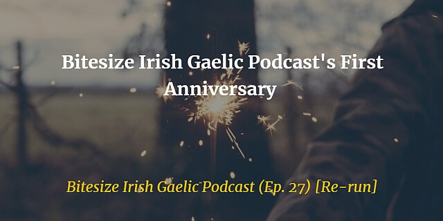 Bitesize Irish Gaelic Podcast's First Anniversary