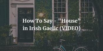 "How To Say - ""House"" in Irish Gaelic (VIDEO)"
